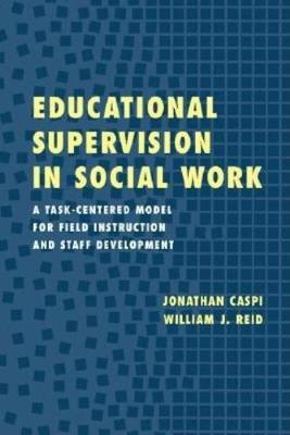 Educational Supervision in Social Work: A Task-Centered Model for Field Instruction and Staff Development (Paperback)