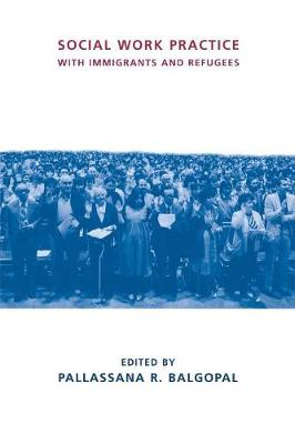 Social Work Practice with Immigrants and Refugees - Foundations of Social Work Knowledge Series (Paperback)