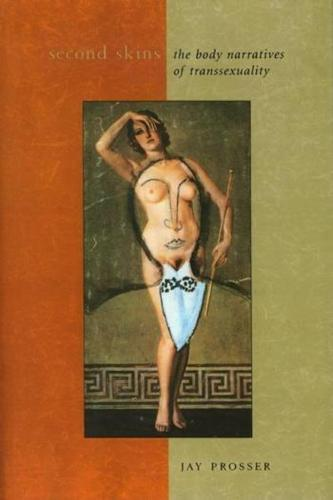 Second Skins: The Body Narratives of Transsexuality - Gender and Culture Series (Paperback)