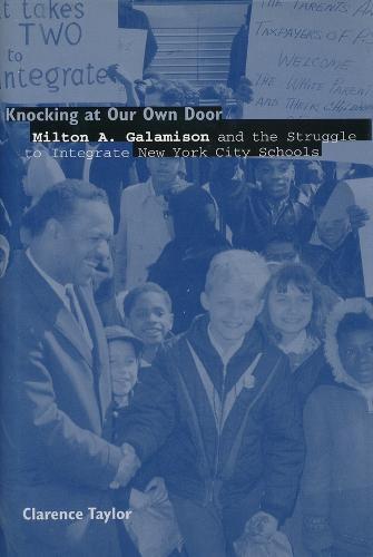 Knocking at Our Own Door: Milton A. Galamison and the Struggle for School Integration in New York City (Hardback)