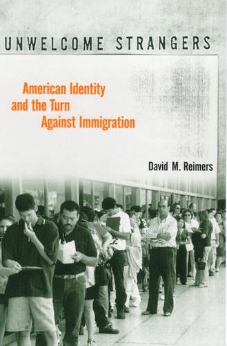 Unwelcome Strangers: American Identity and the Turn Against Immigration (Paperback)