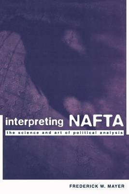 Interpreting NAFTA: The Science and Art of Political Analysis (Paperback)