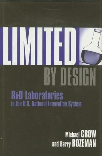 Limited by Design: R & D Laboratories in the U.S. National Innovation System (Hardback)