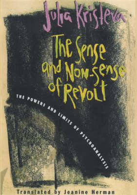 The Sense and Non-Sense of Revolt: The Powers and Limits of Psychoanalysis - European Perspectives: A Series in Social Thought and Cultural Criticism (Hardback)