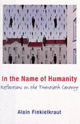 In the Name of Humanity: Reflections on the Twentieth Century - European Perspectives: A Series in Social Thought and Cultural Criticism (Hardback)