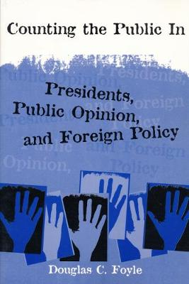 Counting the Public In: Presidents, Public Opinion, and Foreign Policy - Power, Conflict, and Democracy: American Politics Into the 21st Century (Hardback)