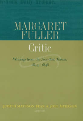 Margaret Fuller, Critic: Writings from the New-York Tribune, 1844-1846 (Hardback)
