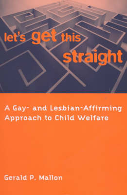 Let's Get This Straight: A Gay- and Lesbian-Affirming Approach to Child Welfare (Paperback)