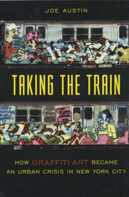 Taking the Train: How Graffiti Art Became an Urban Crisis in New York City - Popular Cultures, Everyday Lives (Paperback)