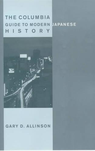 The Columbia Guide to Modern Japanese History - Columbia Guides to Asian History (Hardback)