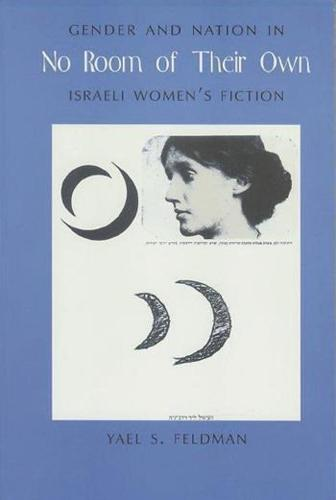 No Room of Their Own: Gender and Nation in Israeli Women's Fiction - Gender and Culture Series (Paperback)