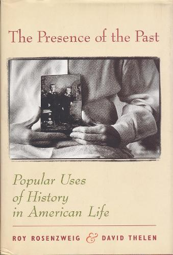 The Presence of the Past: Popular Uses of History in American Life (Hardback)