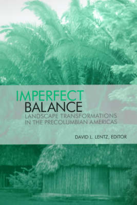 Imperfect Balance: Landscape Transformations in the Pre-Columbian Americas - Historical Ecology Series (Paperback)