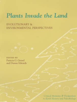 Plants Invade the Land: Evolutionary and Environmental Perspectives - The Critical Moments and Perspectives in Earth History and Paleobiology (Paperback)