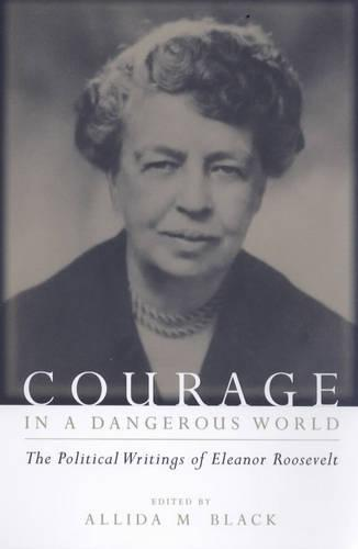 Courage in a Dangerous World: The Political Writings of Eleanor Roosevelt (Paperback)