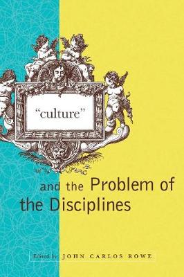 """Culture"" and the Problem of the Disciplines - A Critical Theory Institute Book (Paperback)"