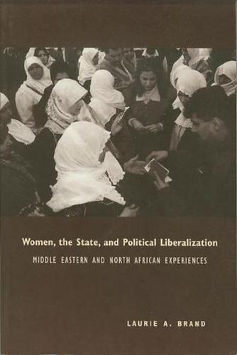 Women, the State, and Political Liberalization: Middle Eastern and North African Experiences (Paperback)