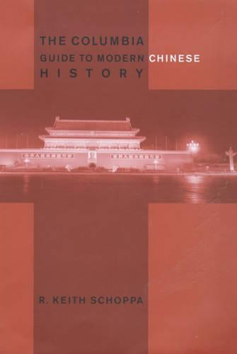The Columbia Guide to Modern Chinese History - Columbia Guides to Asian History (Hardback)