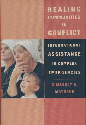 Healing Communities in Conflict: International Assistance in Complex Emergencies (Paperback)
