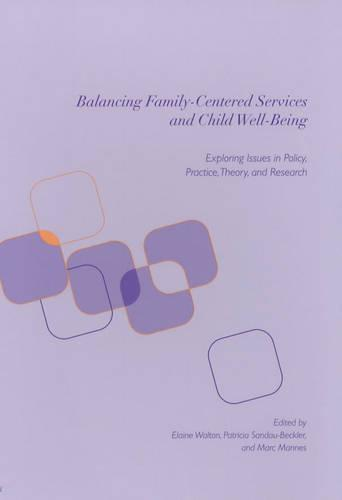 Balancing Family-Centered Services and Child Well-Being: Exploring Issues in Policy, Practice, Theory and Research (Paperback)