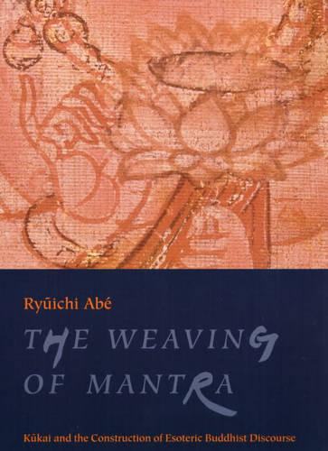 The Weaving of Mantra: Kukai and the Construction of Esoteric Buddhist Discourse (Paperback)