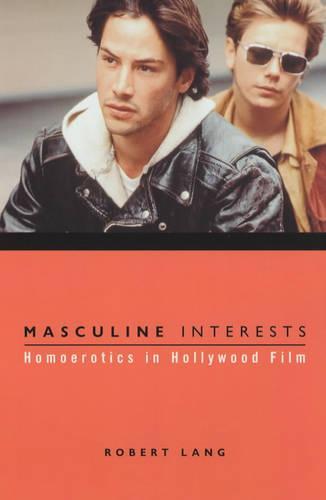Masculine Interests: Homoerotics in Hollywood Film - Film and Culture Series (Hardback)