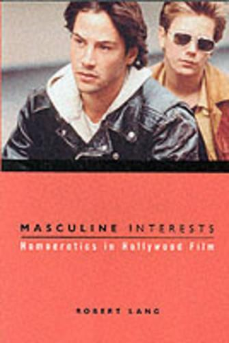 Masculine Interests: Homoerotics in Hollywood Film - Film and Culture Series (Paperback)