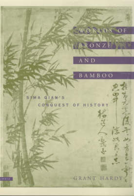Worlds of Bronze and Bamboo: Sima Qian's Conquest of History (Hardback)