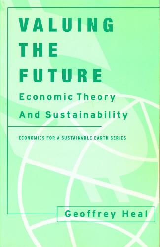 Valuing the Future: Economic Theory and Sustainability - Economics for a Sustainable Earth (Paperback)
