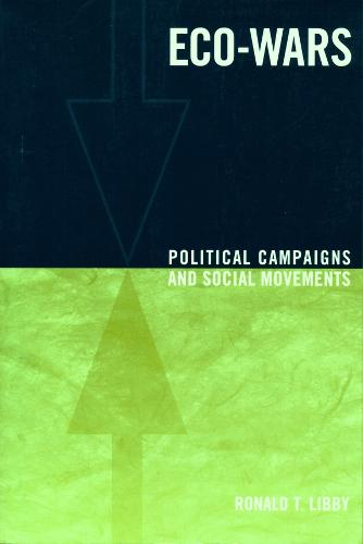 Eco-Wars: Political Campaigns and Social Movements - Power, Conflict, and Democracy: American Politics Into the 21st Century (Hardback)