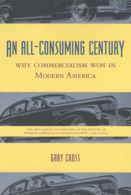 An All-Consuming Century: Why Commercialism Won in Modern America (Paperback)