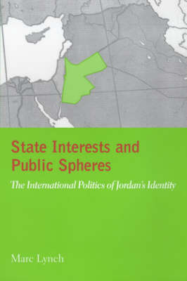 State Interests and Public Spheres: The International Politics of Jordan's Identity (Paperback)
