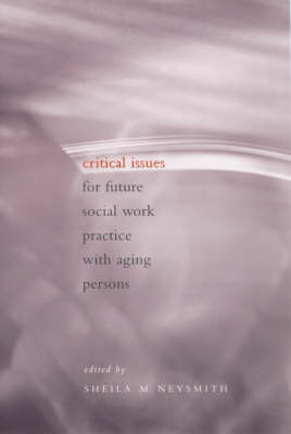 Critical Issues for Future Social Work Practice with Aging Persons (Paperback)
