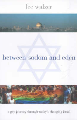Between Sodom and Eden: A Gay Journey Through Today's Changing Israel - Between Men~Between Women: Lesbian and Gay Studies (Paperback)