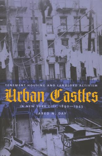 Urban Castles: Tenement Housing and Landlord Activism in New York City, 1890-1943 - Columbia History of Urban Life (Paperback)