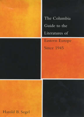 The Columbia Guide to the Literatures of Eastern Europe Since 1945 - The Columbia Guides to Literature Since 1945 (Hardback)