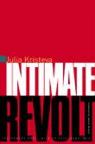 Intimate Revolt: The Powers and Limits of Psychoanalysis - European Perspectives: A Series in Social Thought and Cultural Criticism (Paperback)