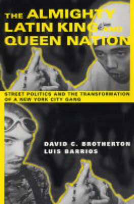 The Almighty Latin King and Queen Nation: Street Politics and the Transformation of a New York City Gang (Paperback)