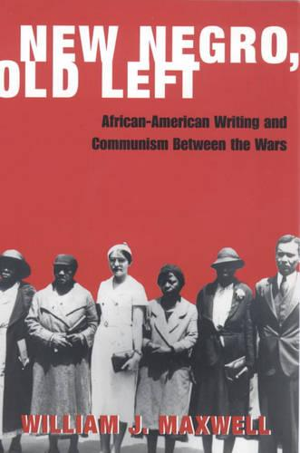 New Negro, Old Left: African-American Writing and Communism Between the Wars (Paperback)