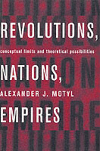Revolutions, Nations, Empires: Conceptual Limits and Theoretical Possibilities (Paperback)