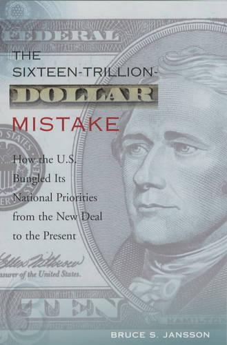 The Sixteen-Trillion-Dollar Mistake: How the U.S. Bungled Its National Priorities from the New Deal to the Present (Paperback)