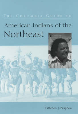The Columbia Guide to American Indians of the Northeast - The Columbia Guides to American Indian History and Culture (Hardback)