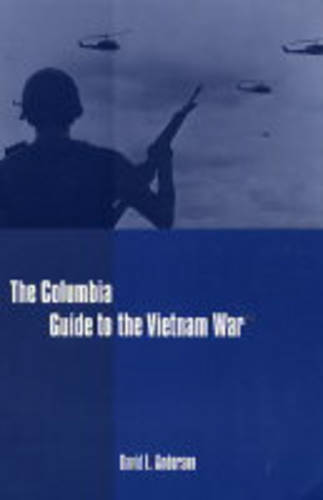 The Columbia Guide to the Vietnam War - Columbia Guides to American History and Cultures (Paperback)