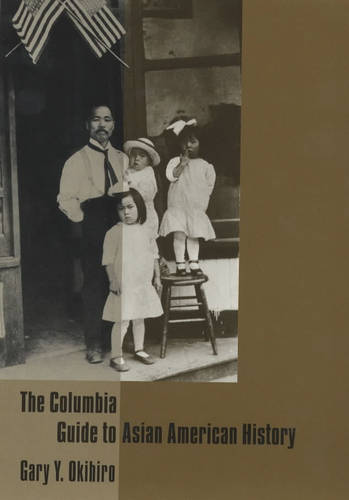 The Columbia Guide to Asian American History - Columbia Guides to American History and Cultures (Hardback)