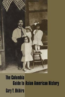 The Columbia Guide to Asian American History - Columbia Guides to American History and Cultures (Paperback)