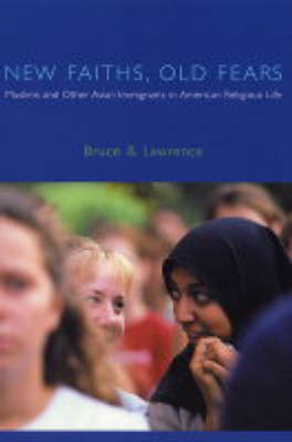 New Faiths, Old Fears: Muslims and Other Asian Immigrants in American Religious Life - American Lectures on the History of Religions (Paperback)