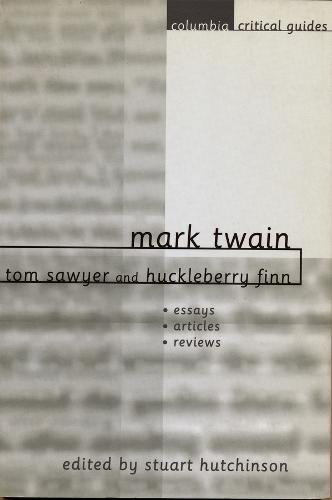 Mark Twain: Tom Sawyer and Huckleberry Finn: Essays, Articles, Reviews - Columbia Critical Guides (Paperback)