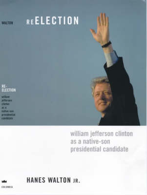 Reelection: William Jefferson Clinton as a Native-Son Presidential Candidate - Power, Conflict, and Democracy: American Politics Into the 21st Century (Paperback)