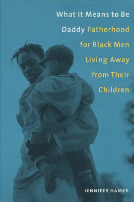 What It Means to Be Daddy: Fatherhood for Black Men Living Away from Their Children (Paperback)