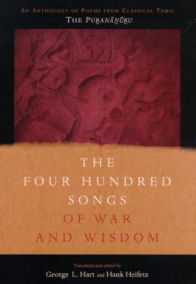 The Four Hundred Songs of War and Wisdom: An Anthology of Poems from Classical Tamil, the Purananuru - Translations from the Asian Classics (Hardback)